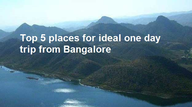 Top 5 places for ideal one day trip from Bangalore